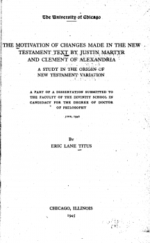The motivation of changes made in the New Testament text by Justin martyr and clement of Alexandria A study in the origin of New Testament variation