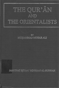 THE QUR AN AND THE ORIENTALISTS AN EXAMINATION OF THEIR MAIN THEORIES AND ASSUMPTIONS