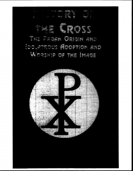 الأصول الوثنية لإشارة الصليب وعبادته History of the Cross The Pagan Origin and Idolatrous Adoption and Worship of the Image