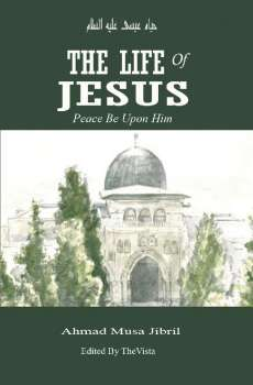 The Life of Isa Jesus peace be upon him in Light of Islam