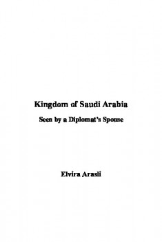 Kingdom of Saudi Arabia Seen by a Diplomat rsquo s Spouse