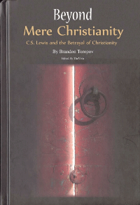 Beyond Mere Christianity CSLewis and The Betrayal of Christianity