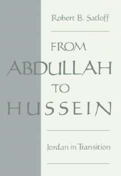 From Abdullah to Hussein Jordan in Transition Robert BSatloff