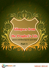 Glimpses from the Prophet`s Life