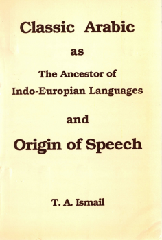 classic arabic as the ancestor of indoeuropian languages and origin of speech