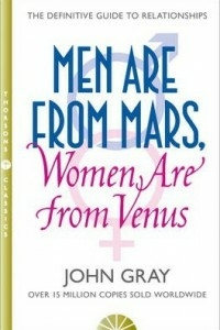 Men Are from Mars, Women Are from Venus : A Practical Guide for Improving Communication and Getting What You Want
