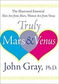 Truly Mars and Venus : The Illustrated Essential Men Are from Mars, Women Are from Venus