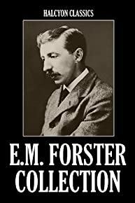 The E.M. Forster Collection: 11 Novels and Short Stories (Unexpurgated Edition) (Halcyon Classics)