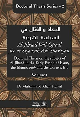 Doctoral Thesis on the subject of Al-Jihaad in the Early Period of Islam, the Islamic Fiqh and the Current Era (Jihad and fighting in Islamic politics): Al-Jihaad ... (DOCTORAL THESIS SERIES Book 2)