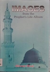 IMAGES from the Prophet's Life Album by Khurram Murad pdf