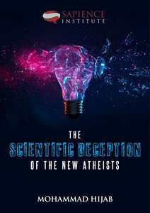 The Scientific Deception of the New Atheists by Mohammed Hijab