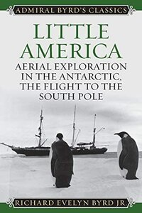 Little America: Aerial Exploration in the Antarctic, The Flight to the South Pole (Admiral Byrd Classics) pdf
