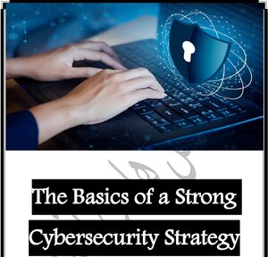 The Basics of a Strong Cybersecurity Strategy pdf