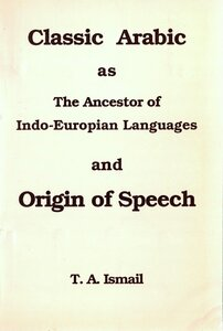 Classic Arabic as The Ancestor of Indo-Europian Languages and Origin of Speech pdf