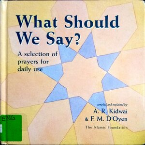 What Should We Say? A selection of prayers for daily use by A R Kidwai & F M D Oyen pdf