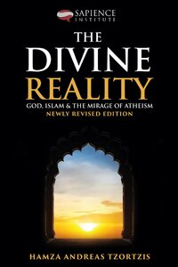 The Divine Reality: God, Islam and The Mirage of Atheism by Hamza Andreas Tzortzis pdf