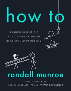 How To , Absurd Scientific Advice for Common Real-World Problems pdf